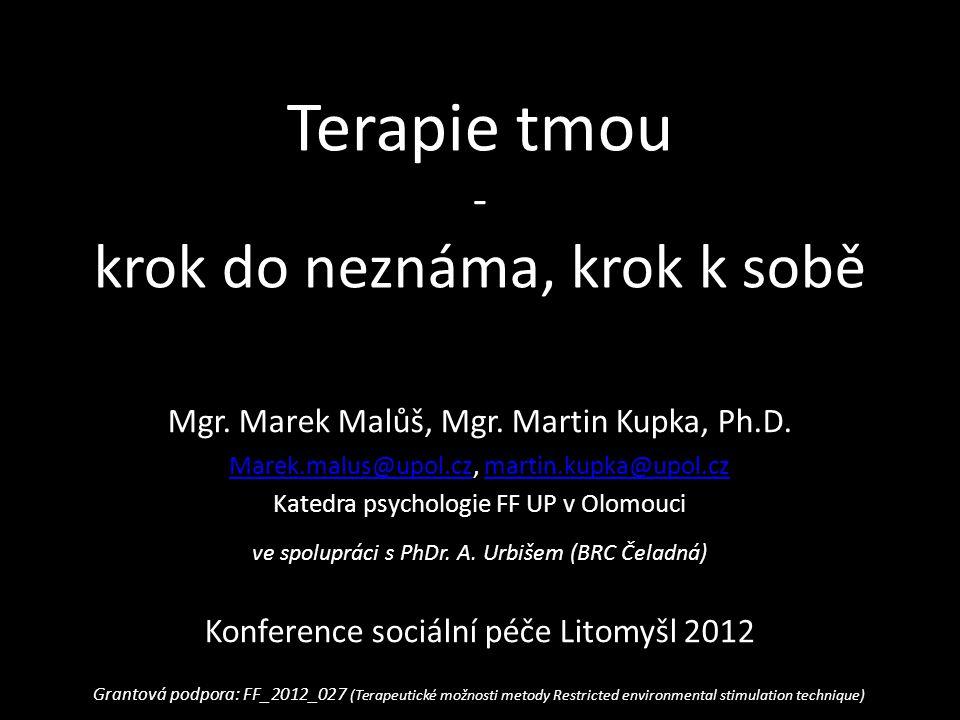 Terapie tmou - krok do neznáma, krok k sobě Mgr. Marek Malůš, Mgr. Martin Kupka, Ph.D. Marek.malus@upol.czMarek.malus@upol.cz, martin.kupka@upol.czmar