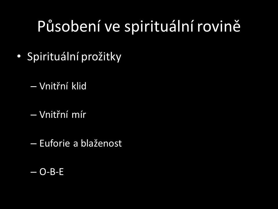Působení ve spirituální rovině Spirituální prožitky – Vnitřní klid – Vnitřní mír – Euforie a blaženost – O-B-E Spirituální prožitky – Vnitřní klid – V