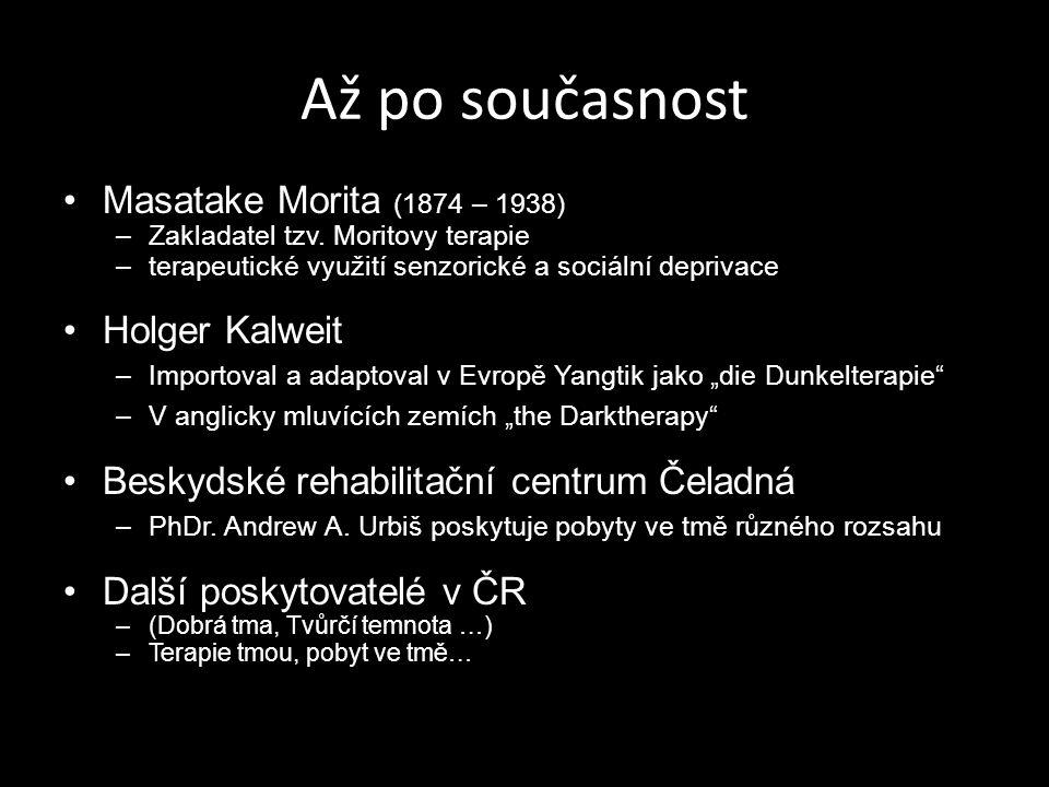Až po současnost Masatake Morita (1874 – 1938) –Zakladatel tzv. Moritovy terapie –terapeutické využití senzorické a sociální deprivace Holger Kalweit