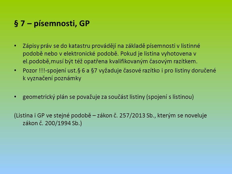 § 7 – písemnosti, GP Zápisy práv se do katastru provádějí na základě písemnosti v listinné podobě nebo v elektronické podobě. Pokud je listina vyhotov