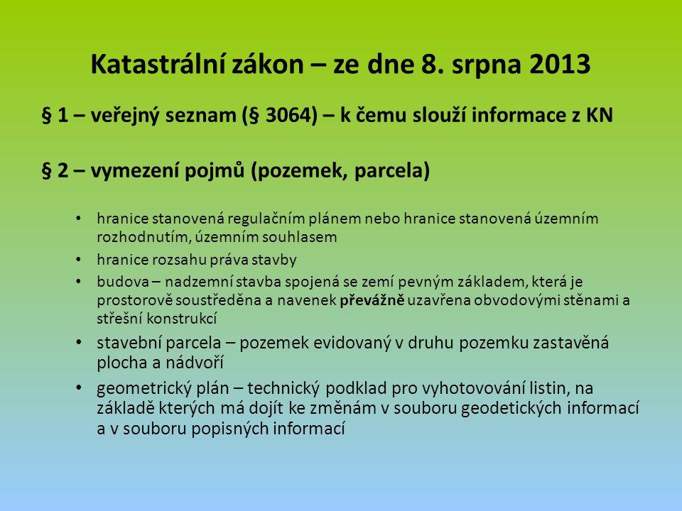 Katastrální zákon – ze dne 8. srpna 2013 § 1 – veřejný seznam (§ 3064) – k čemu slouží informace z KN § 2 – vymezení pojmů (pozemek, parcela) hranice