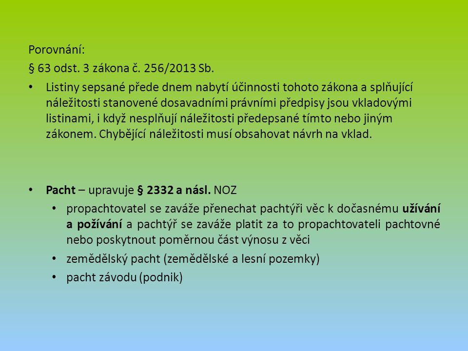 Porovnání: § 63 odst. 3 zákona č. 256/2013 Sb. Listiny sepsané přede dnem nabytí účinnosti tohoto zákona a splňující náležitosti stanovené dosavadními