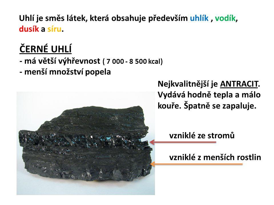 Uhlí je směs látek, která obsahuje především uhlík, vodík, dusík a síru. ČERNÉ UHLÍ - má větší výhřevnost ( 7 000 - 8 500 kcal) - menší množství popel