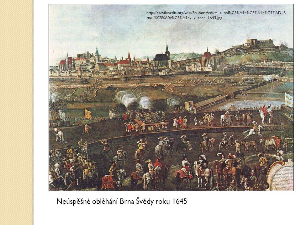 Neúspěšné obléhání Brna Švédy roku 1645 http://cs.wikipedia.org/wiki/Soubor:Veduta_z_obl%C3%A9h%C3%A1n%C3%AD_B rna_%C5%A0v%C3%A9dy_v_roce_1645.jpg
