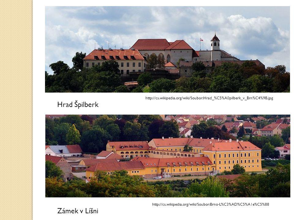 Hrad Špilberk Zámek v Líšni http://cs.wikipedia.org/wiki/Soubor:Hrad_%C5%A0pilberk_v_Brn%C4%9B.jpg http://cs.wikipedia.org/wiki/Soubor:Brno-L%C3%AD%C5