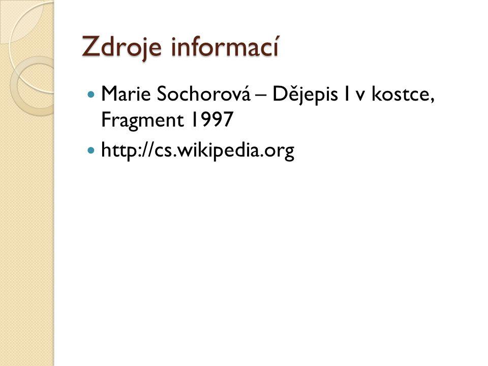 Zdroje informací Marie Sochorová – Dějepis I v kostce, Fragment 1997 http://cs.wikipedia.org