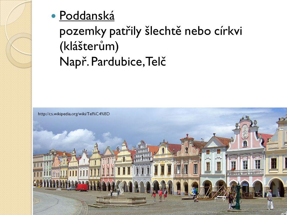 Poddanská pozemky patřily šlechtě nebo církvi (klášterům) Např. Pardubice, Telč http://cs.wikipedia.org/wiki/Tel%C4%8D