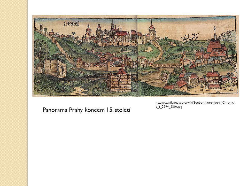 Panorama Prahy koncem 15. století http://cs.wikipedia.org/wiki/Soubor:Nuremberg_Chronicl e_f_229v_230r.jpg