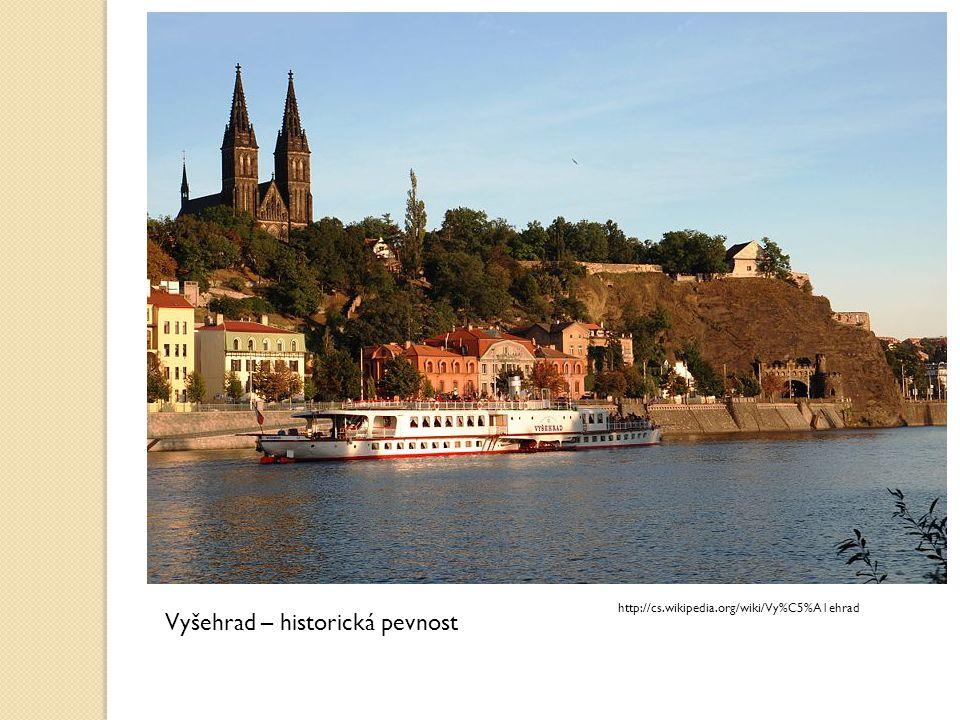 Vyšehrad – historická pevnost http://cs.wikipedia.org/wiki/Vy%C5%A1ehrad
