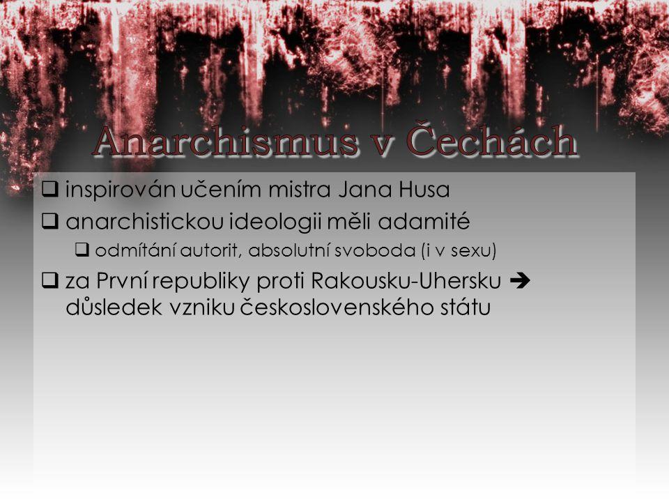  inspirován učením mistra Jana Husa  anarchistickou ideologii měli adamité  odmítání autorit, absolutní svoboda (i v sexu)  za První republiky proti Rakousku-Uhersku  důsledek vzniku československého státu