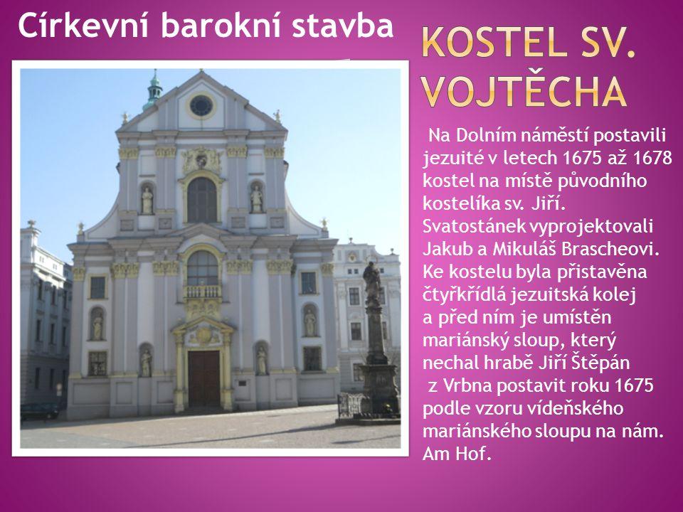 Na Dolním náměstí postavili jezuité v letech 1675 až 1678 kostel na místě původního kostelíka sv. Jiří. Svatostánek vyprojektovali Jakub a Mikuláš Bra