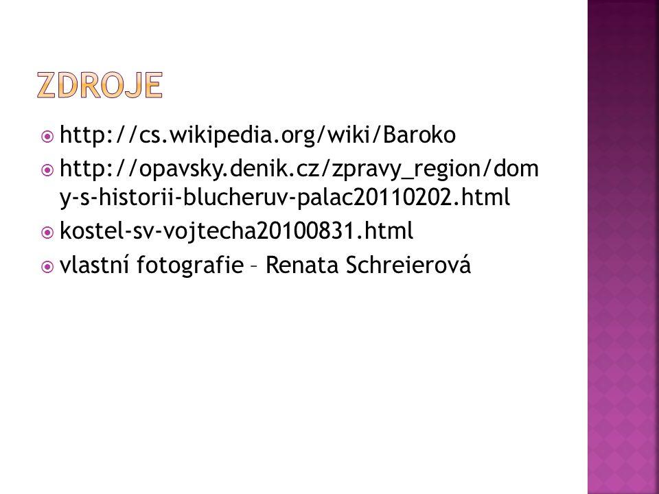  http://cs.wikipedia.org/wiki/Baroko  http://opavsky.denik.cz/zpravy_region/dom y-s-historii-blucheruv-palac20110202.html  kostel-sv-vojtecha201008
