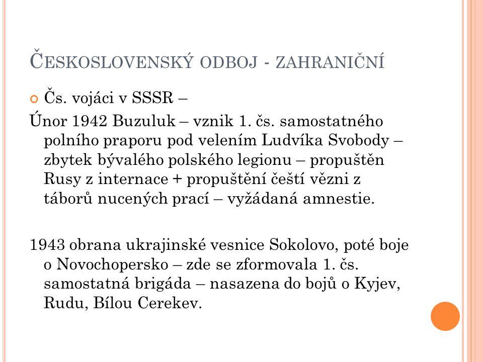 Č ESKOSLOVENSKÝ ODBOJ - ZAHRANIČNÍ Čs. vojáci v SSSR – Únor 1942 Buzuluk – vznik 1. čs. samostatného polního praporu pod velením Ludvíka Svobody – zby