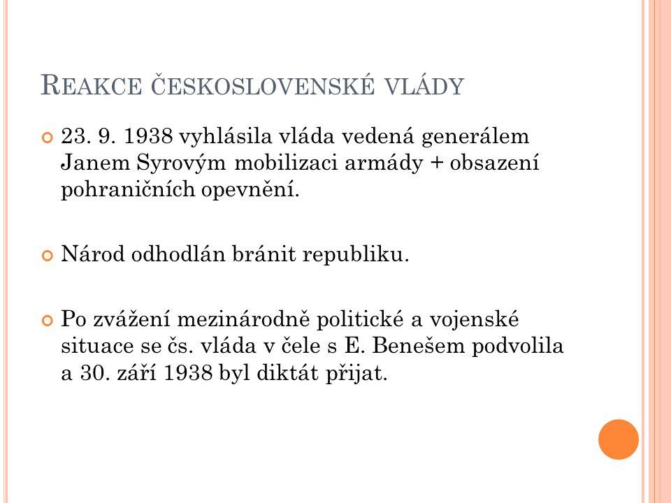 R EAKCE ČESKOSLOVENSKÉ VLÁDY 23. 9. 1938 vyhlásila vláda vedená generálem Janem Syrovým mobilizaci armády + obsazení pohraničních opevnění. Národ odho