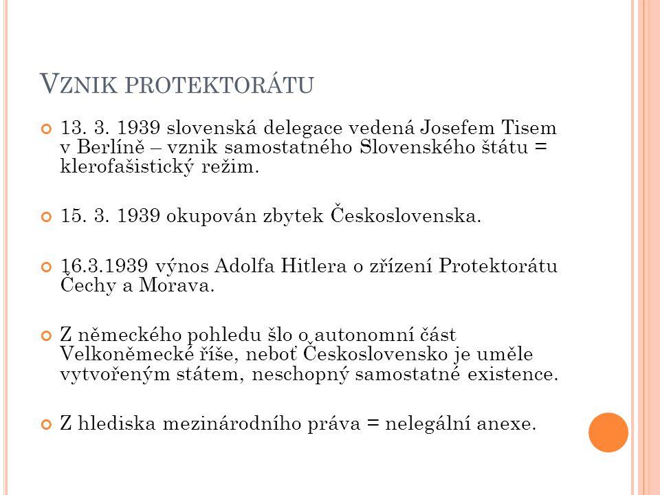 V ZNIK PROTEKTORÁTU 13. 3. 1939 slovenská delegace vedená Josefem Tisem v Berlíně – vznik samostatného Slovenského štátu = klerofašistický režim. 15.