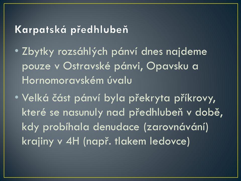 Zbytky rozsáhlých pánví dnes najdeme pouze v Ostravské pánvi, Opavsku a Hornomoravském úvalu Velká část pánví byla překryta příkrovy, které se nasunul
