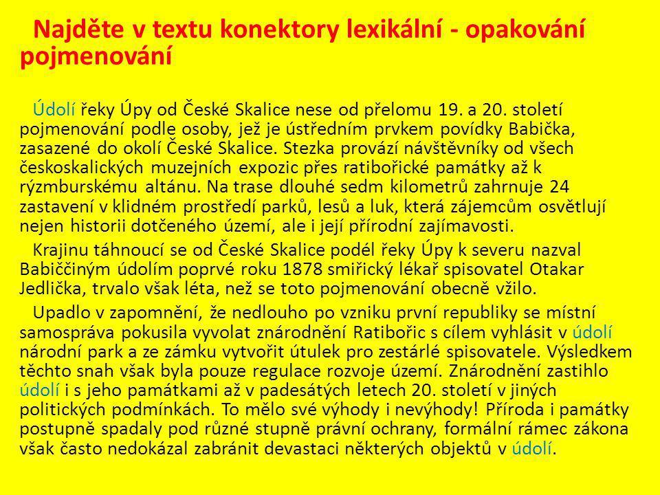 Najděte v textu konektory lexikální - opakování pojmenování Údolí řeky Úpy od České Skalice nese od přelomu 19.