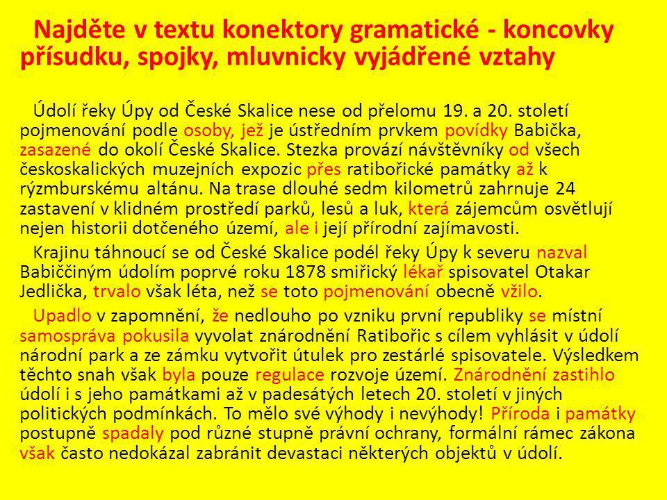 Najděte v textu konektory gramatické - koncovky přísudku, spojky, mluvnicky vyjádřené vztahy Údolí řeky Úpy od České Skalice nese od přelomu 19. a 20.
