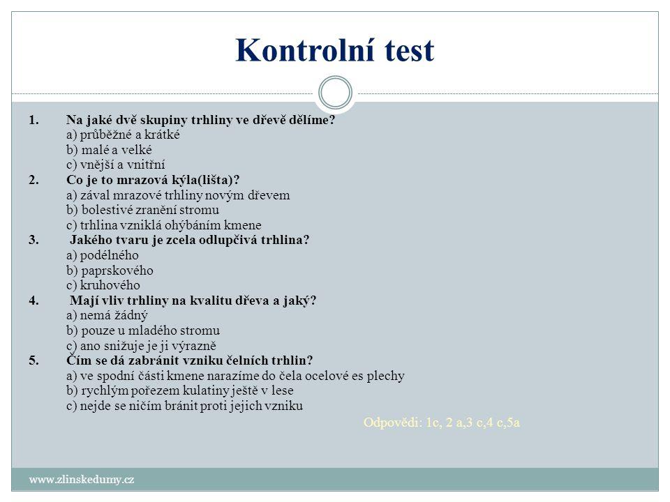 Kontrolní test www.zlinskedumy.cz 1.Na jaké dvě skupiny trhliny ve dřevě dělíme? a) průběžné a krátké b) malé a velké c) vnější a vnitřní 2.Co je to m