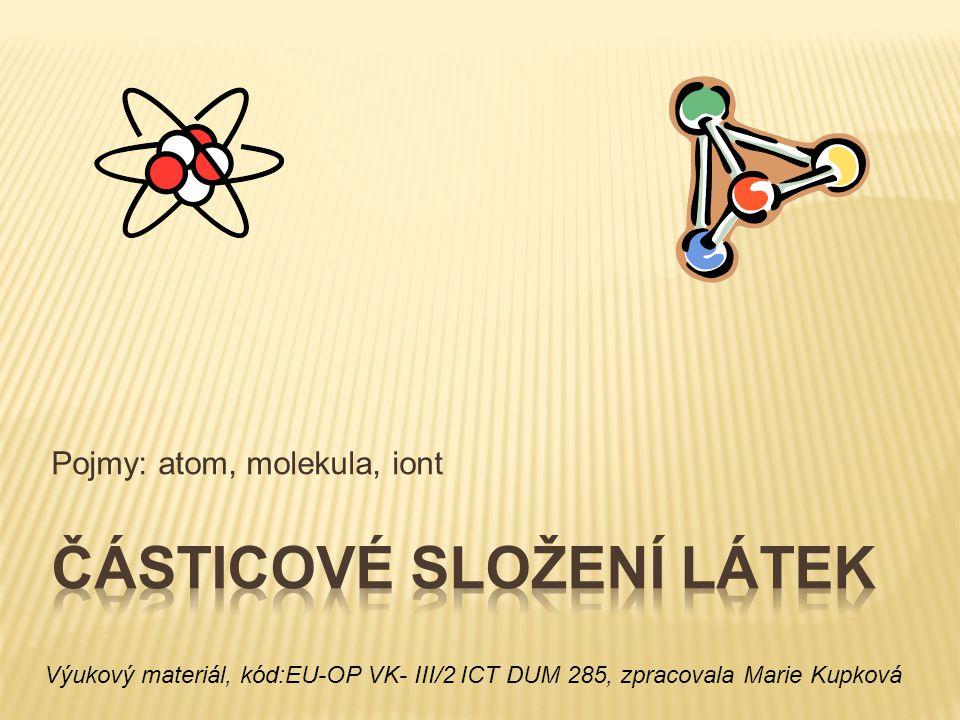  Složení: jádro, obal,  jádro: protony (p+), neutrony (n 0 ),  obal – elektrony (e - ),  atom = základní částice hmoty  Z řečtiny atomos = nedělitelný
