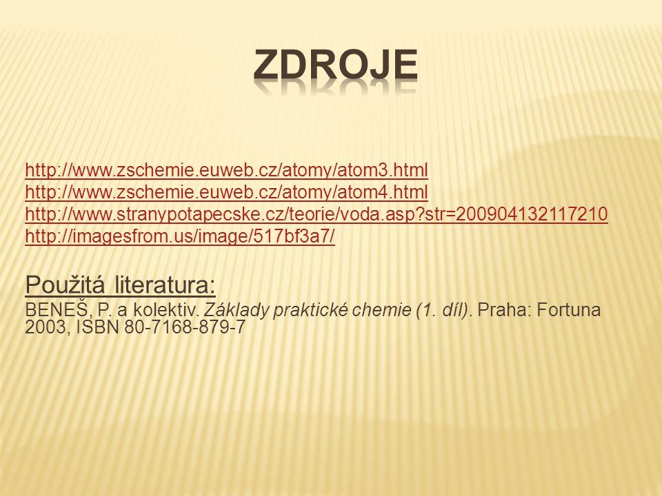 http://www.zschemie.euweb.cz/atomy/atom3.html http://www.zschemie.euweb.cz/atomy/atom4.html http://www.stranypotapecske.cz/teorie/voda.asp?str=2009041