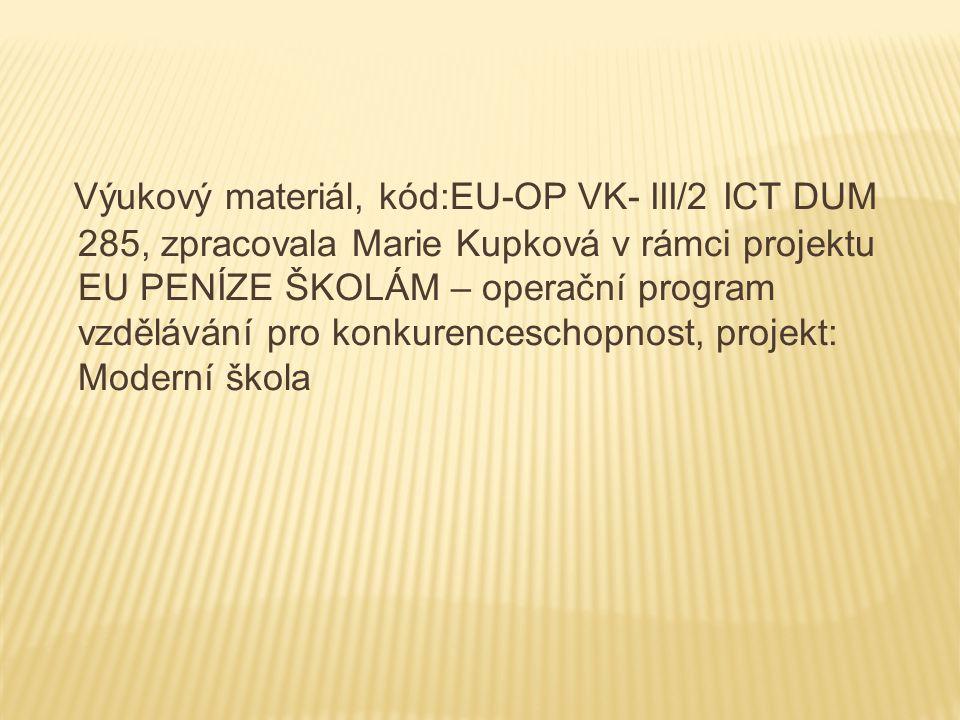 Výukový materiál, kód:EU-OP VK- III/2 ICT DUM 285, zpracovala Marie Kupková v rámci projektu EU PENÍZE ŠKOLÁM – operační program vzdělávání pro konkur