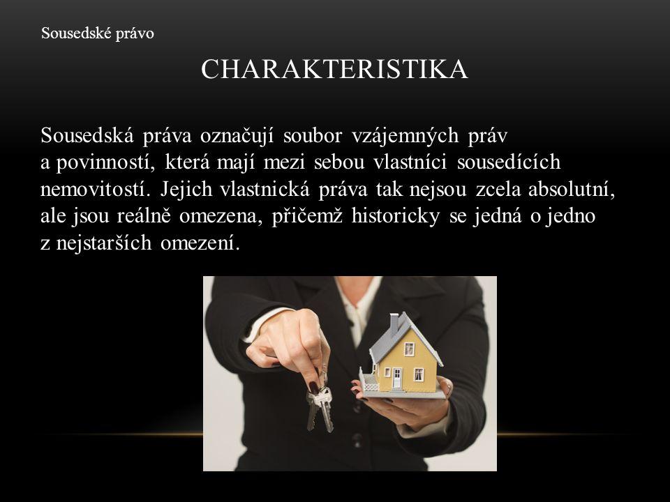 CHARAKTERISTIKA Sousedská práva se však nevztahují jen na vlastníka, ale i na kohokoliv jiného, kdo má právní titul k užívání určité nemovitosti, např.