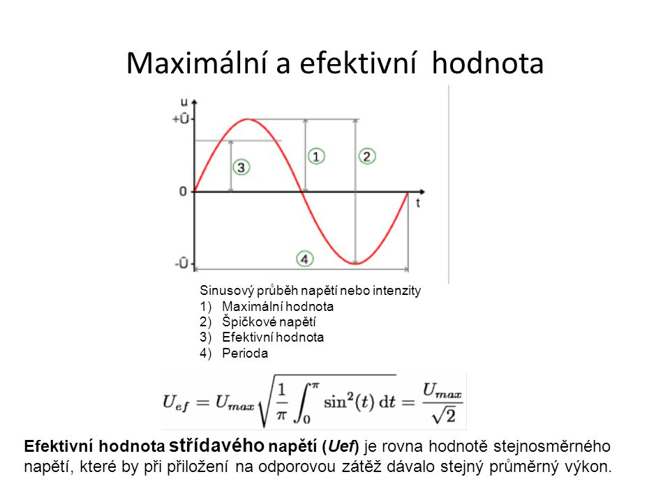Maximální a efektivní hodnota Efektivní hodnota střídavého napětí (Uef) je rovna hodnotě stejnosměrného napětí, které by při přiložení na odporovou zá