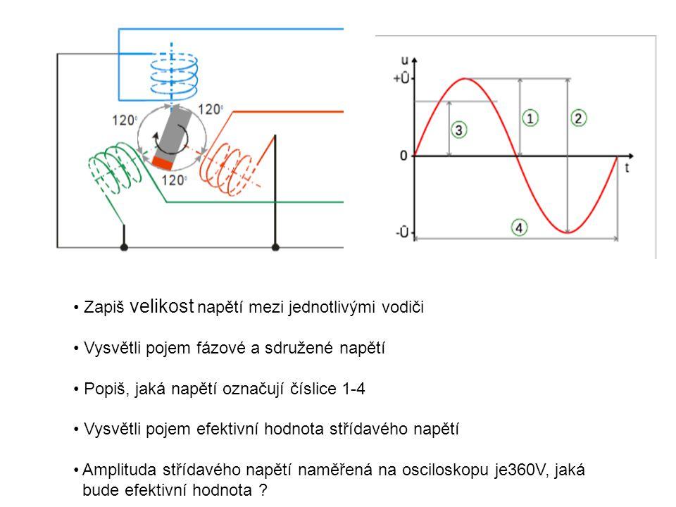 Zapiš velikost napětí mezi jednotlivými vodiči Vysvětli pojem fázové a sdružené napětí Popiš, jaká napětí označují číslice 1-4 Vysvětli pojem efektivn