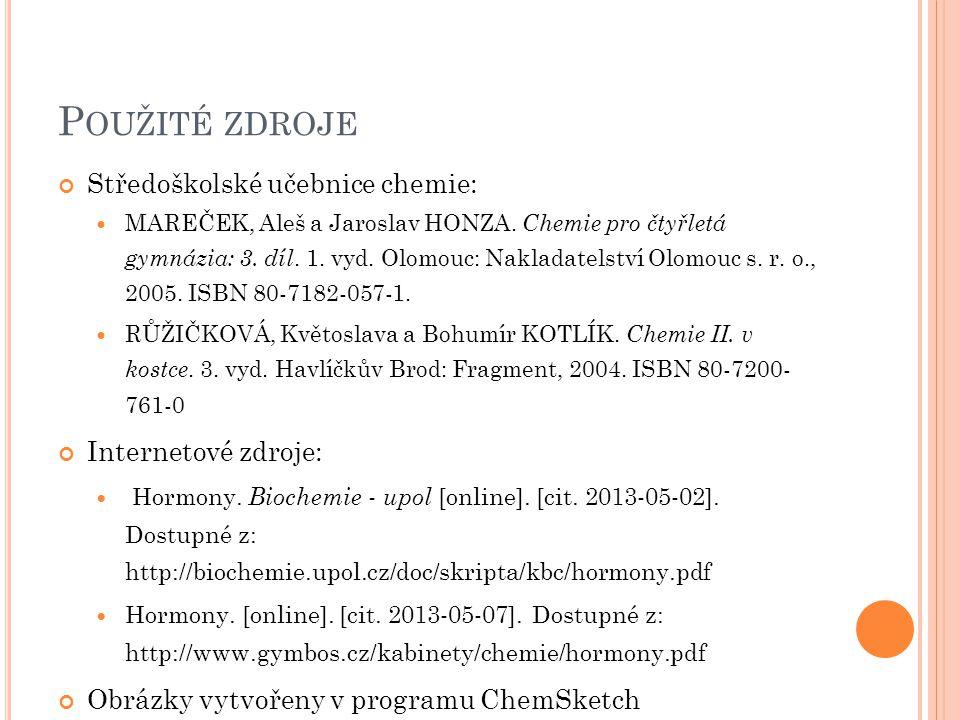 P OUŽITÉ ZDROJE Středoškolské učebnice chemie: MAREČEK, Aleš a Jaroslav HONZA. Chemie pro čtyřletá gymnázia: 3. díl. 1. vyd. Olomouc: Nakladatelství O