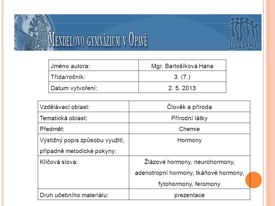 Jméno autora:Mgr. Bartošíková Hana Třída/ročník:3. (7.) Datum vytvoření:2. 5. 2013 Vzdělávací oblast:Člověk a příroda Tematická oblast: Přírodní látky