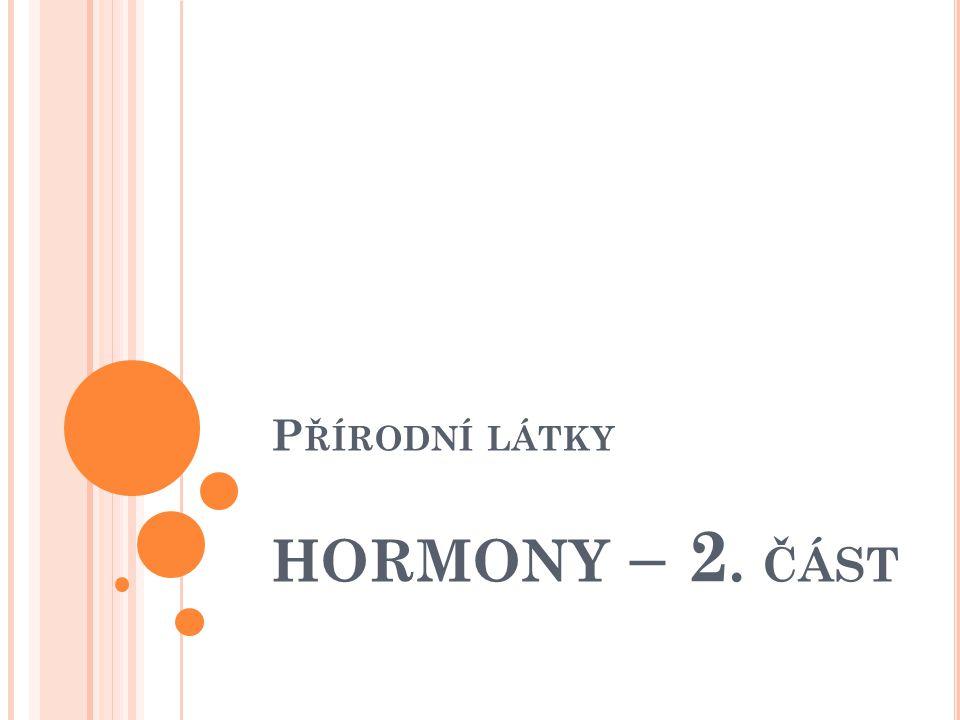 P ŘÍRODNÍ LÁTKY HORMONY – 2. ČÁST