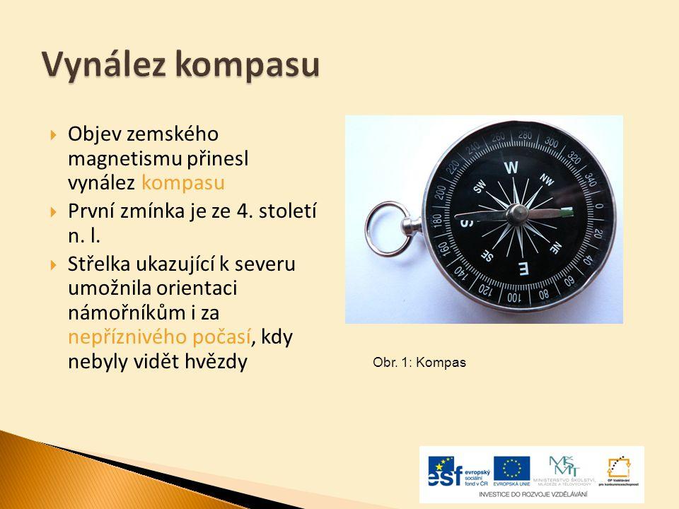 Vynález kompasu  Objev zemského magnetismu přinesl vynález kompasu  První zmínka je ze 4. století n. l.  Střelka ukazující k severu umožnila orient