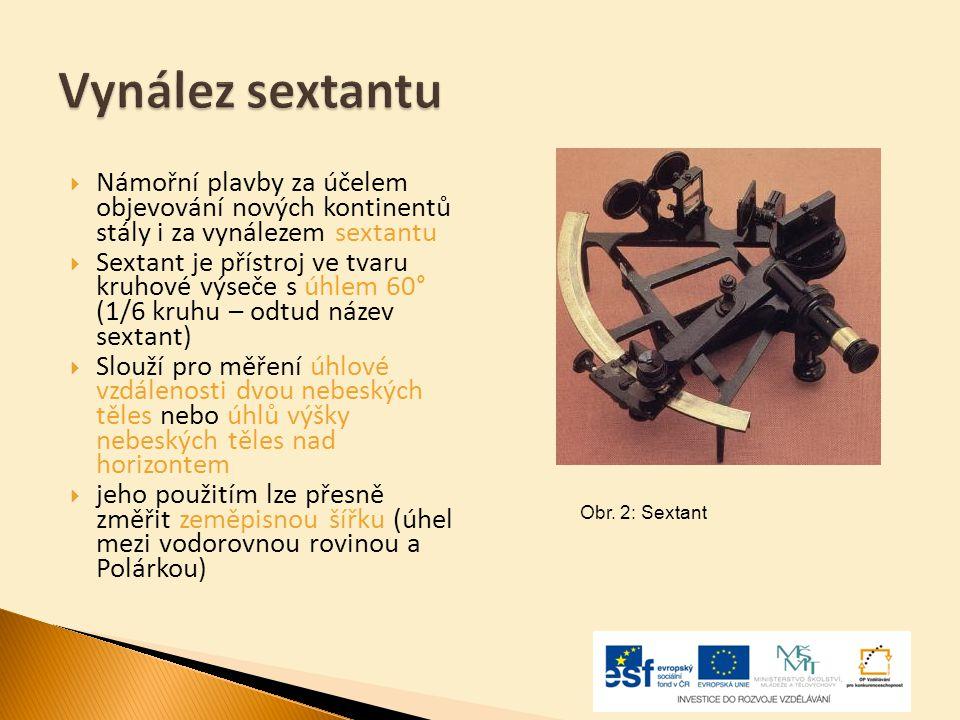 Vynález sextantu  Námořní plavby za účelem objevování nových kontinentů stály i za vynálezem sextantu  Sextant je přístroj ve tvaru kruhové výseče s