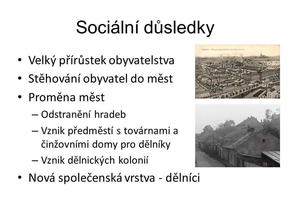 Sociální důsledky Velký přírůstek obyvatelstva Stěhování obyvatel do měst Proměna měst – Odstranění hradeb – Vznik předměstí s továrnami a činžovními