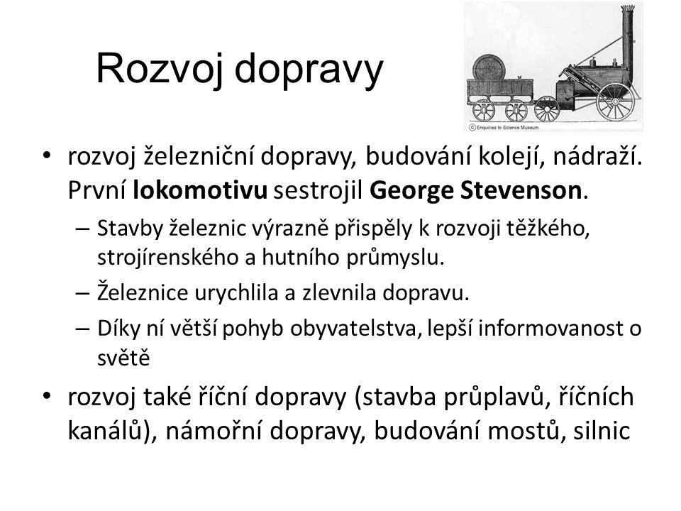 Rozvoj dopravy rozvoj železniční dopravy, budování kolejí, nádraží. První lokomotivu sestrojil George Stevenson. – Stavby železnic výrazně přispěly k