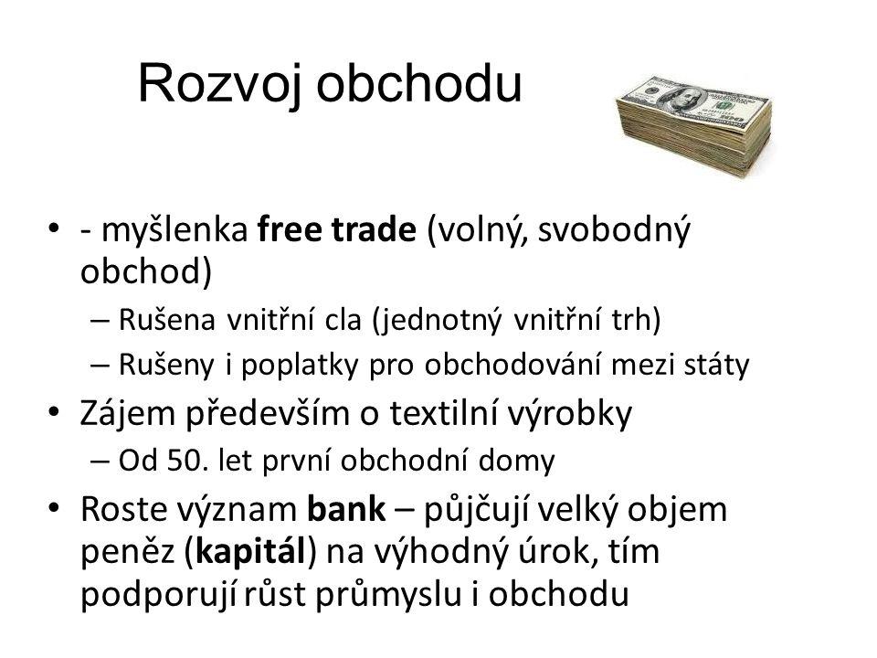 Rozvoj obchodu - myšlenka free trade (volný, svobodný obchod) – Rušena vnitřní cla (jednotný vnitřní trh) – Rušeny i poplatky pro obchodování mezi stá