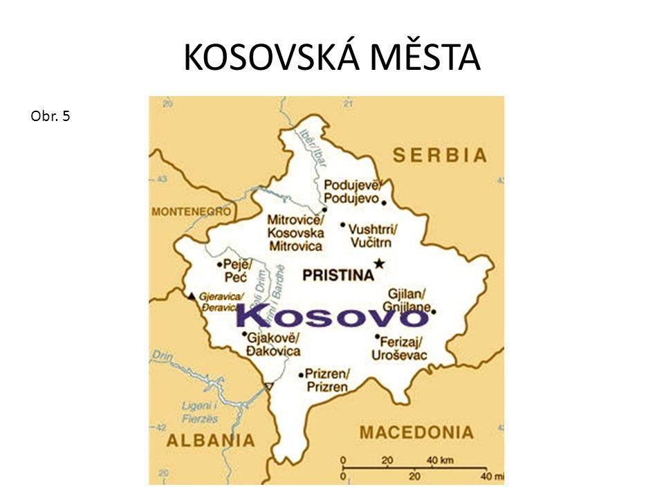 KOSOVSKÁ MĚSTA Obr. 5