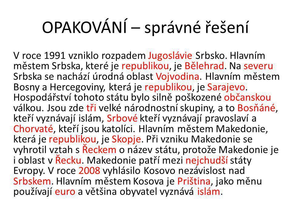 OPAKOVÁNÍ – správné řešení V roce 1991 vzniklo rozpadem Jugoslávie Srbsko.