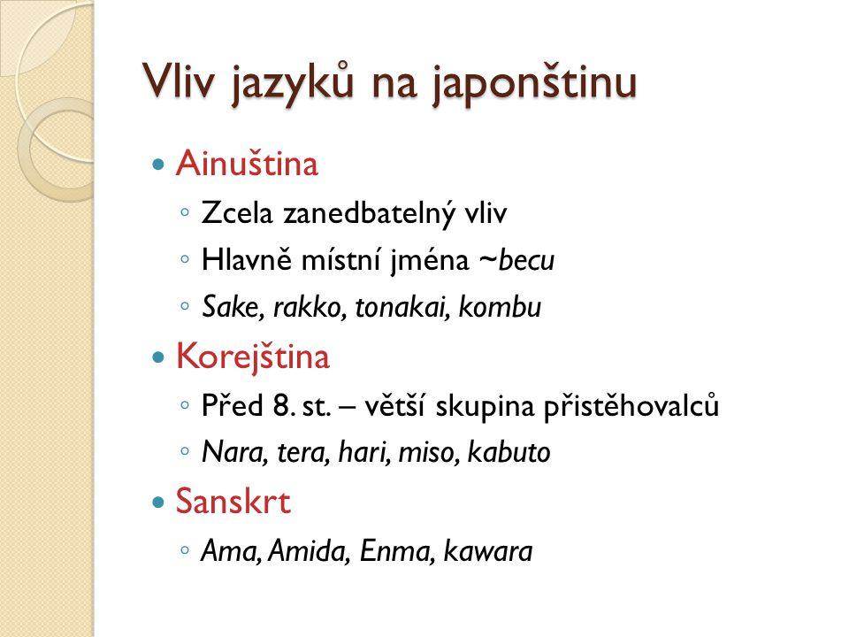 Vliv jazyků na japonštinu Ainuština ◦ Zcela zanedbatelný vliv ◦ Hlavně místní jména ~becu ◦ Sake, rakko, tonakai, kombu Korejština ◦ Před 8. st. – vět
