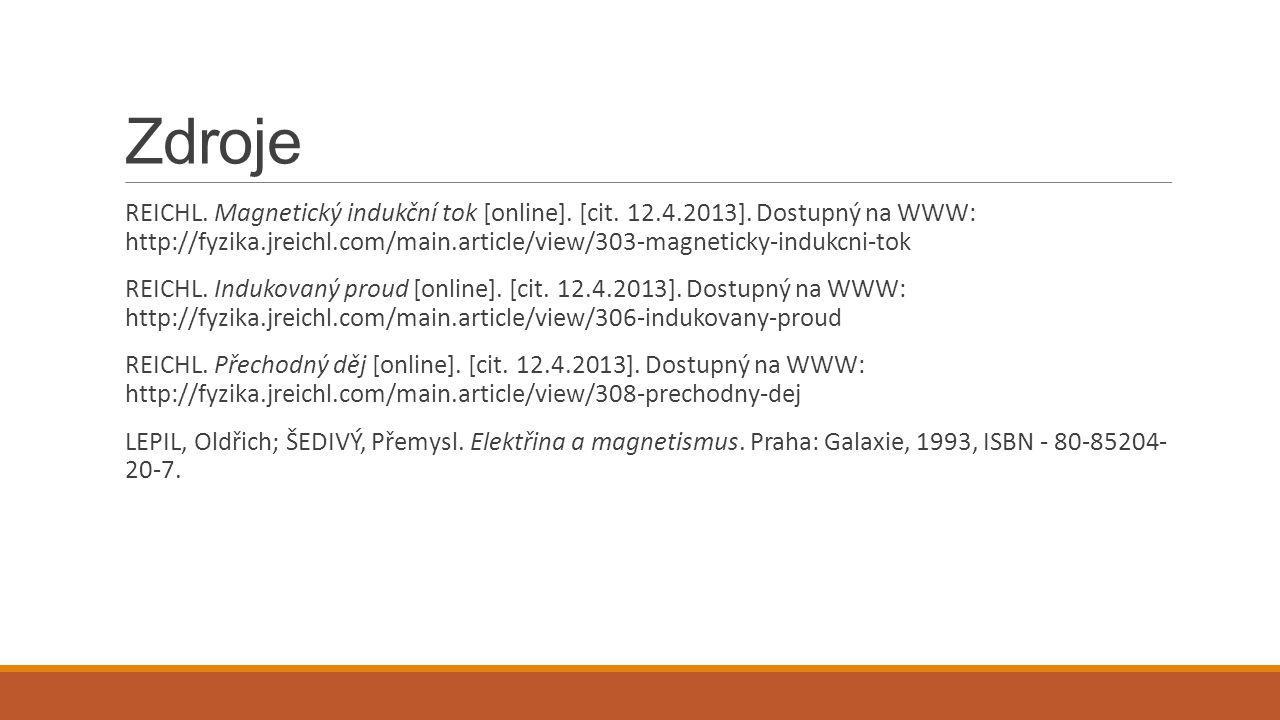Zdroje REICHL. Magnetický indukční tok [online]. [cit. 12.4.2013]. Dostupný na WWW: http://fyzika.jreichl.com/main.article/view/303-magneticky-indukcn