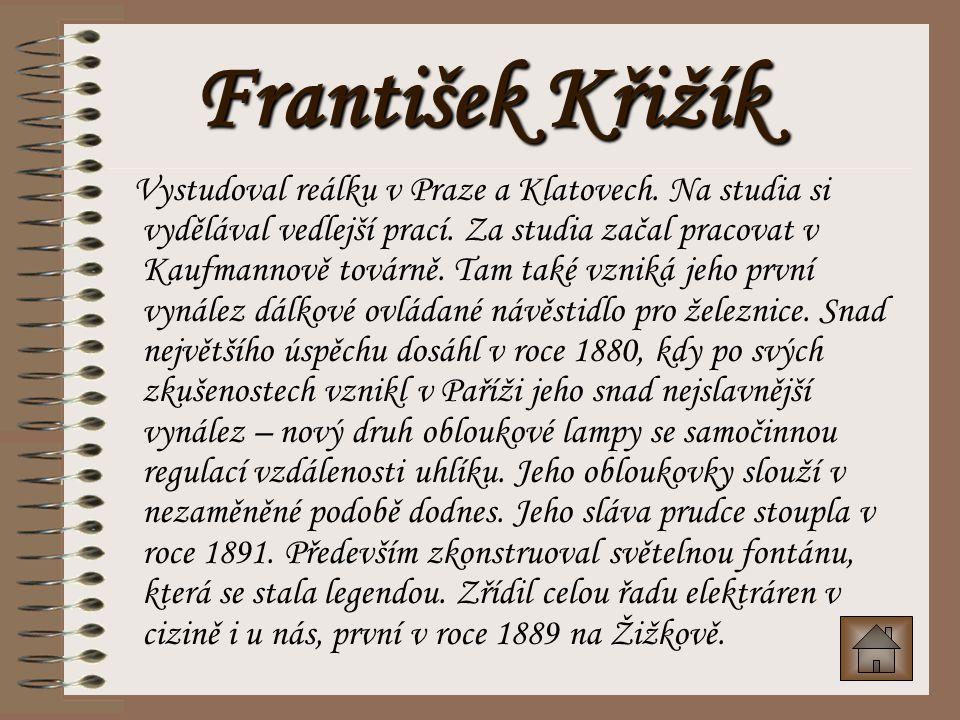 František Křižík †8.7.1847 - 22.1.1941 Elektrotechnik, vynálezce a podnikatel.
