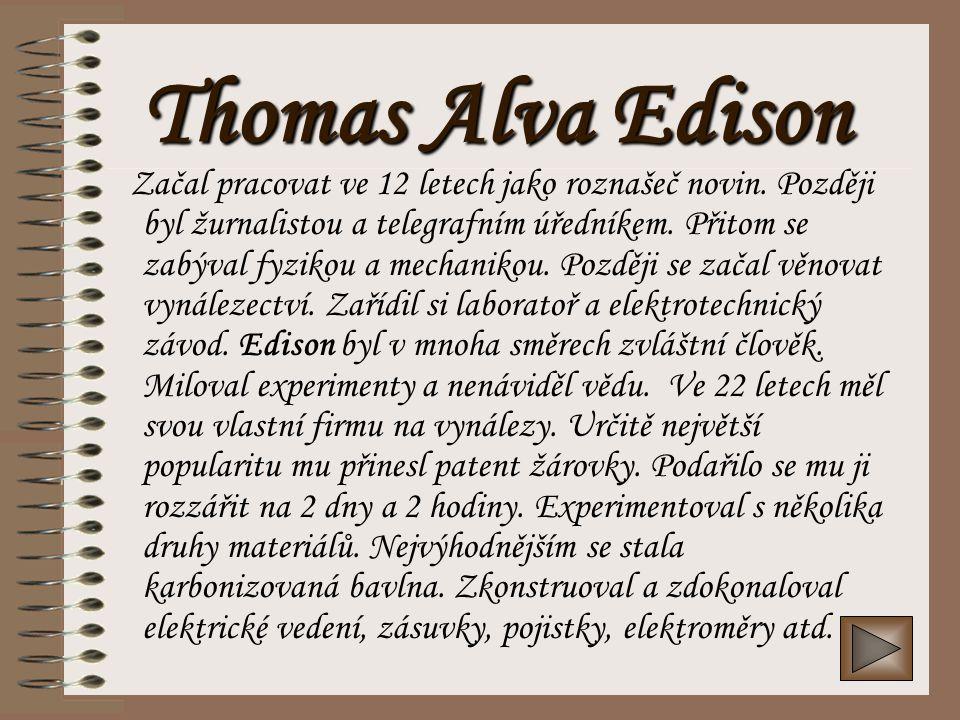 Thomas Alva Edison †11.2.1847 - 18.10.1931 Americký vynálezce, technik a podnikatel Roku 1877 vynalezl žárovku s uhlíkovým vláknem a paticí se závitem.