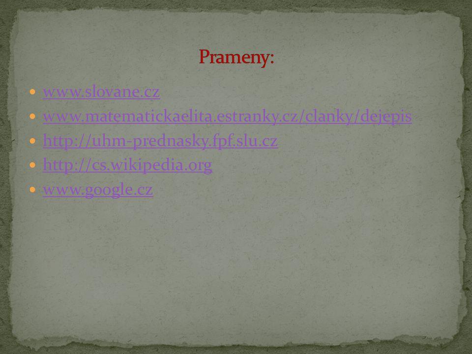 www.slovane.cz www.matematickaelita.estranky.cz/clanky/dejepis http://uhm-prednasky.fpf.slu.cz http://cs.wikipedia.org www.google.cz