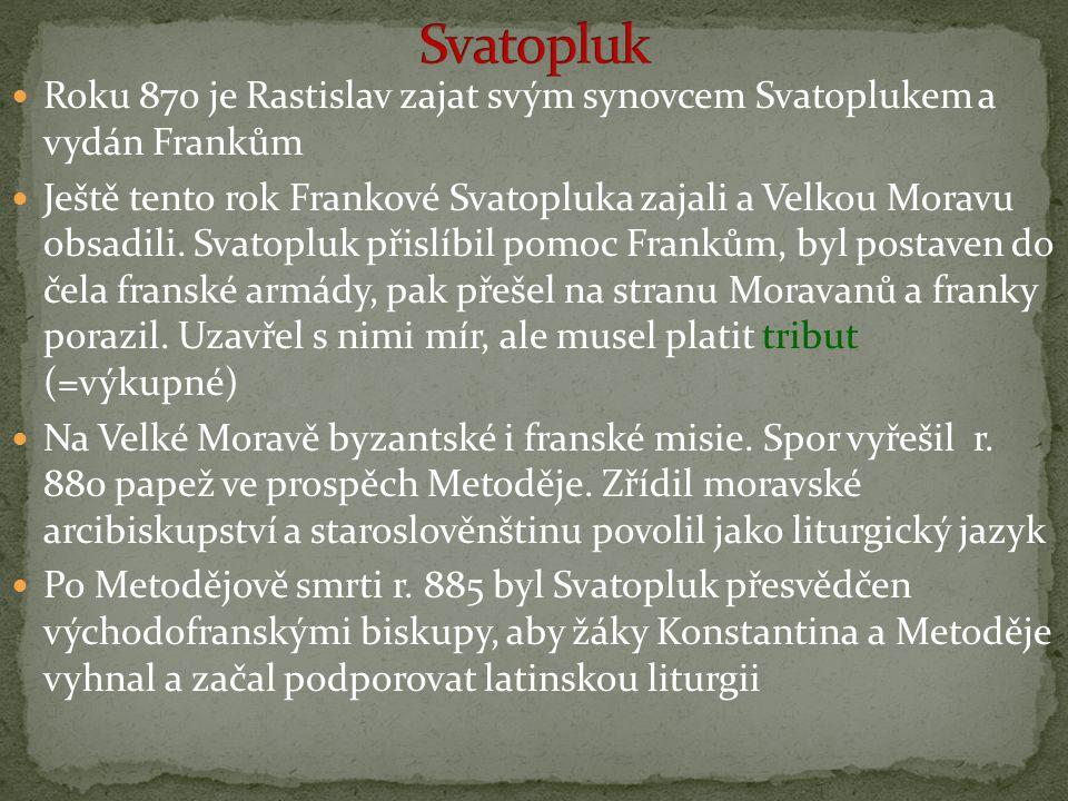 Roku 870 je Rastislav zajat svým synovcem Svatoplukem a vydán Frankům Ještě tento rok Frankové Svatopluka zajali a Velkou Moravu obsadili. Svatopluk p