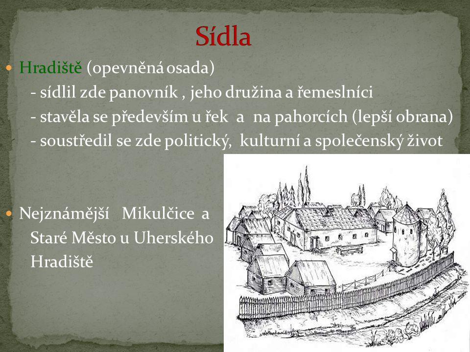 Hradiště (opevněná osada) - sídlil zde panovník, jeho družina a řemeslníci - stavěla se především u řek a na pahorcích (lepší obrana) - soustředil se