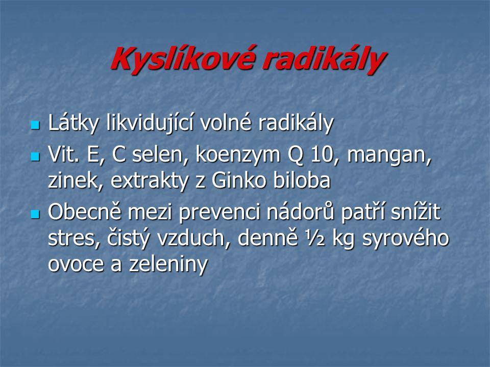 Kyslíkové radikály Látky likvidující volné radikály Látky likvidující volné radikály Vit. E, C selen, koenzym Q 10, mangan, zinek, extrakty z Ginko bi