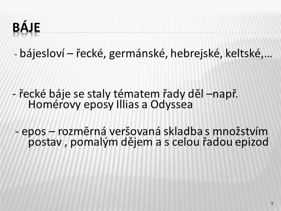 - bájesloví – řecké, germánské, hebrejské, keltské,… - řecké báje se staly tématem řady děl –např.