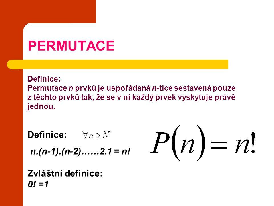 PERMUTACE Definice: n.(n-1).(n-2)……2.1 = n! Zvláštní definice: 0! =1 Definice: Permutace n prvků je uspořádaná n-tice sestavená pouze z těchto prvků t
