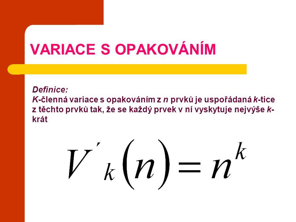 VARIACE S OPAKOVÁNÍM Definice: K-členná variace s opakováním z n prvků je uspořádaná k-tice z těchto prvků tak, že se každý prvek v ní vyskytuje nejvý